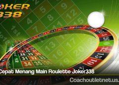 Cara Cepat Menang Main Roulette Joker338