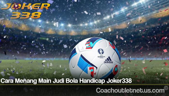 Cara Menang Main Judi Bola Handicap Joker338