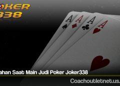 Kesalahan Saat Main Judi Poker Joker338