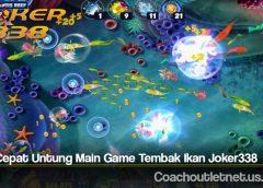 Tips Cepat Untung Main Game Tembak Ikan Joker338