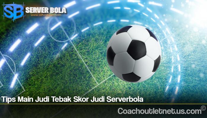 Tips Main Judi Tebak Skor Judi Serverbola