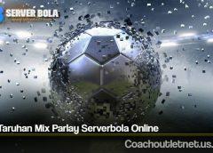 Tips Taruhan Mix Parlay Serverbola Online