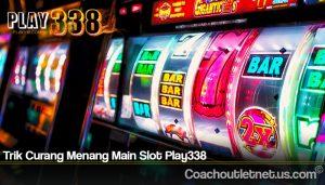 Trik Curang Menang Main Slot Play338