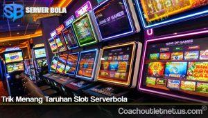 Trik Menang Taruhan Slot Serverbola