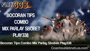 Bocoran Tips Combo Mix Parlay Sbobet Play338