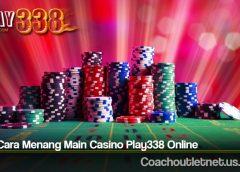 Tata Cara Menang Main Casino Play338 Online