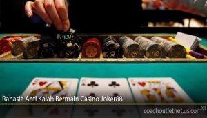 Rahasia Anti Kalah Bermain Casino Joker88