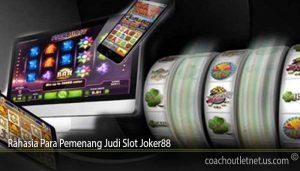 Rahasia Para Pemenang Judi Slot Joker88